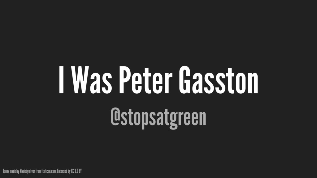 I Was Peter Gasston @stopsatgreen Icons made by...
