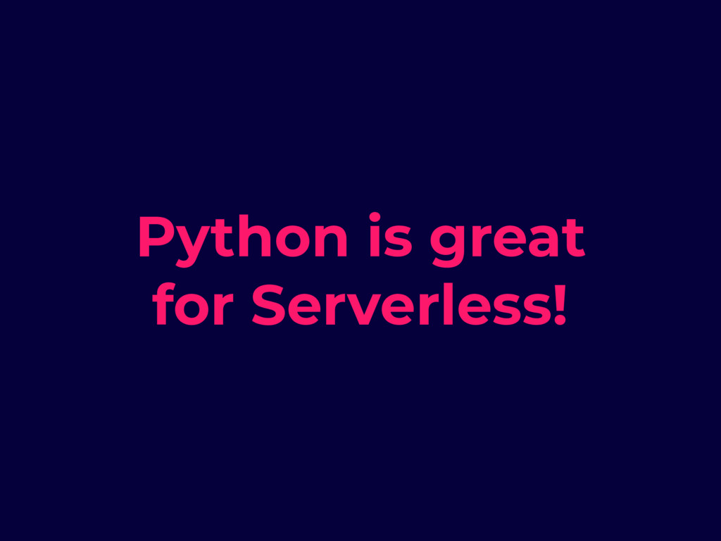 Python is great for Serverless!