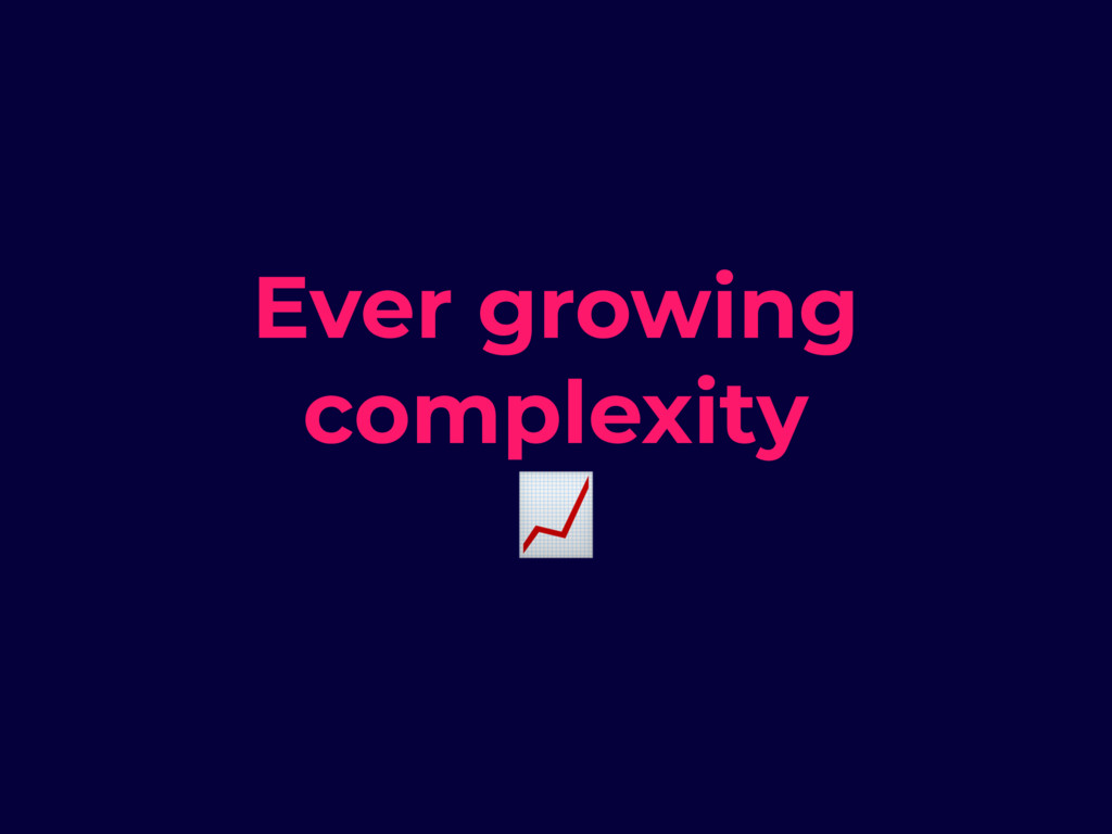 Ever growing complexity