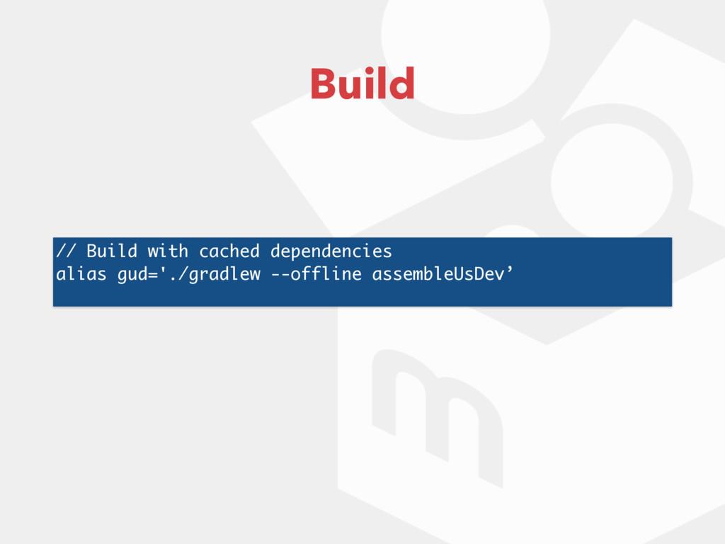 // Build with cached dependencies alias gud='./...