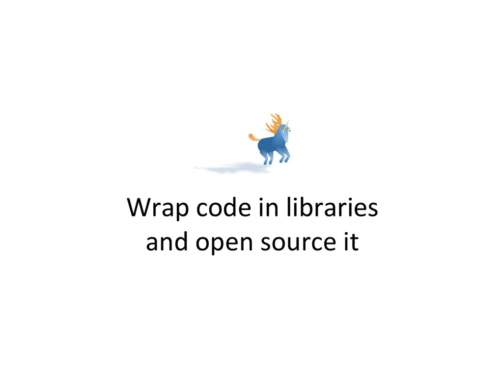 Wrap code in libraries and open source it