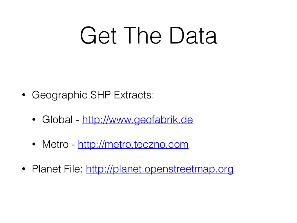 Get The Data • Geographic SHP Extracts: • Globa...
