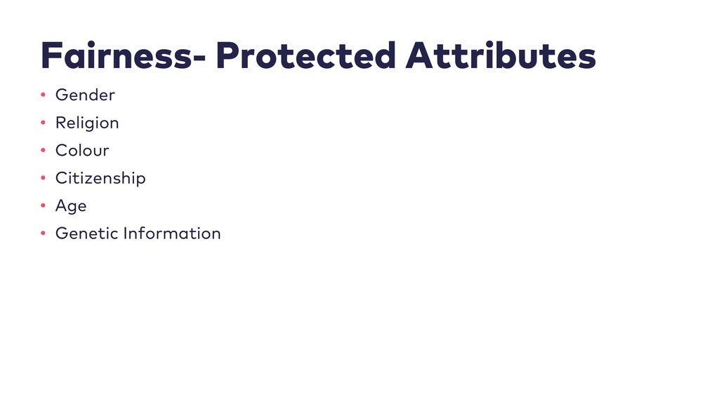 Fairness- Protected Attributes • Gender • Relig...
