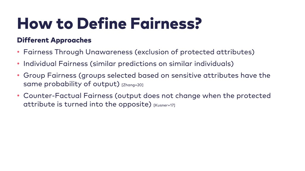 How to Define Fairness? Different Approaches • ...