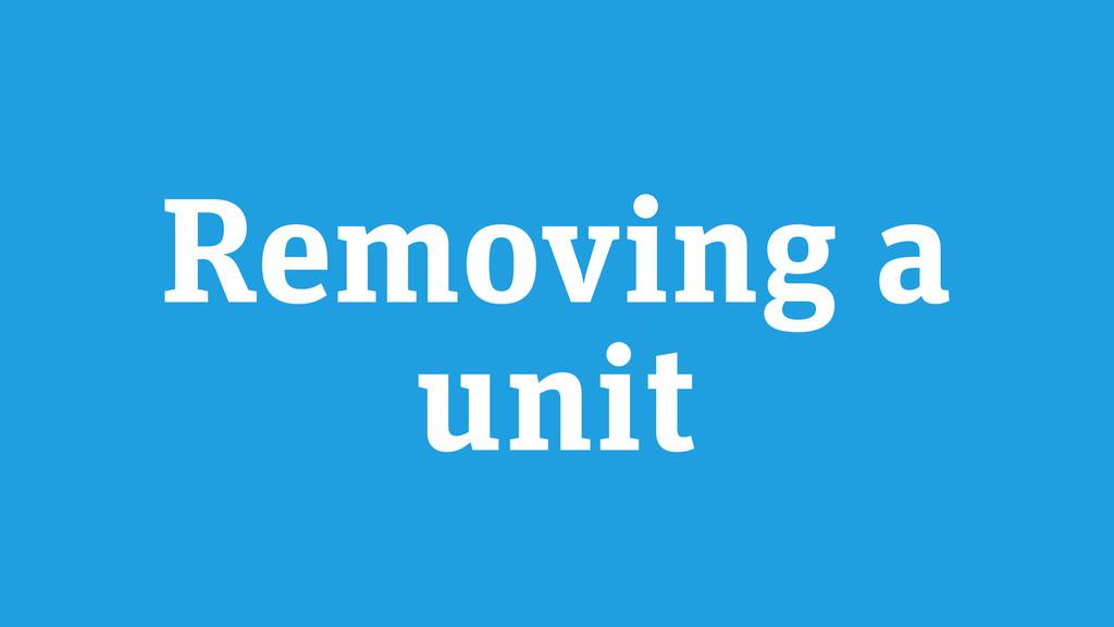 Removing a unit
