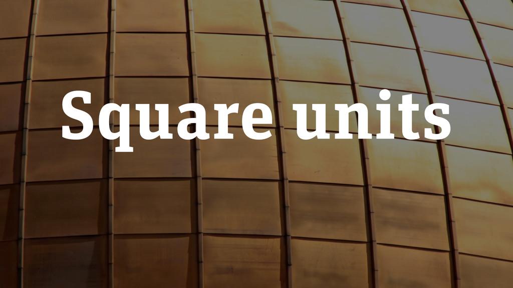 Square units