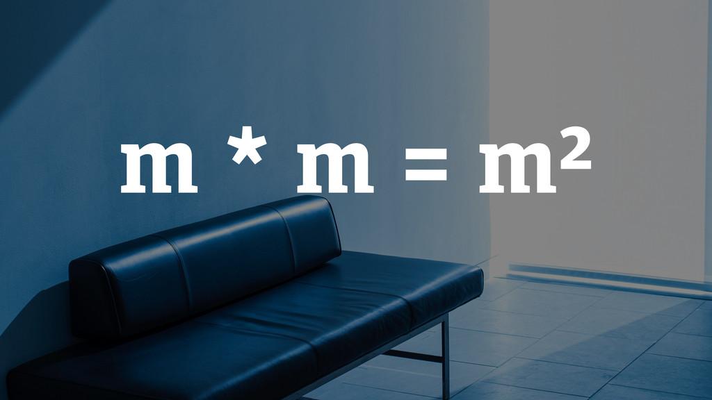 m * m = m²
