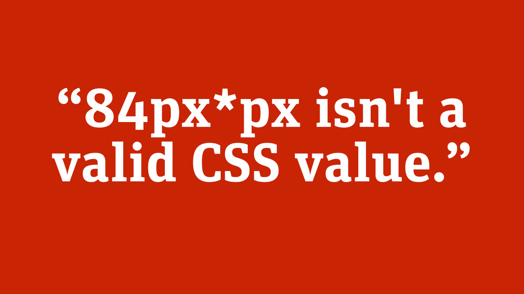 """""""84px*px isn't a valid CSS value."""""""