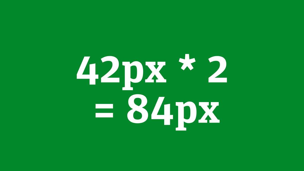 42px * 2 = 84px