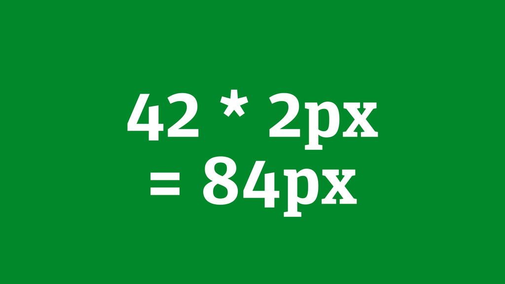 42 * 2px = 84px