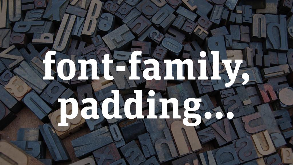 font-family, padding…