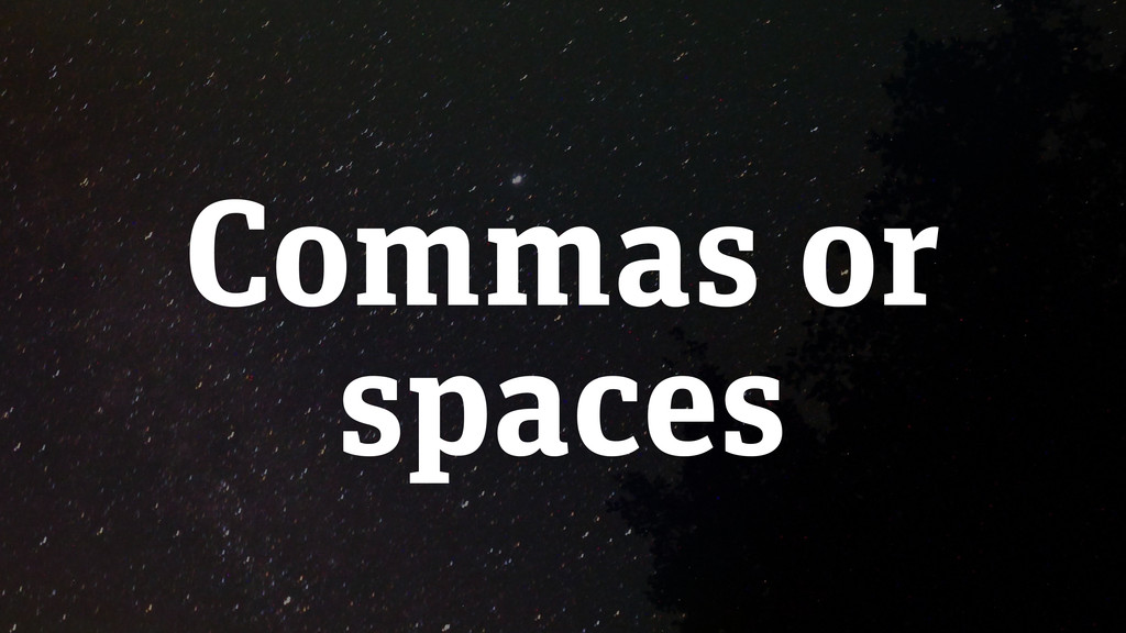Commas or spaces