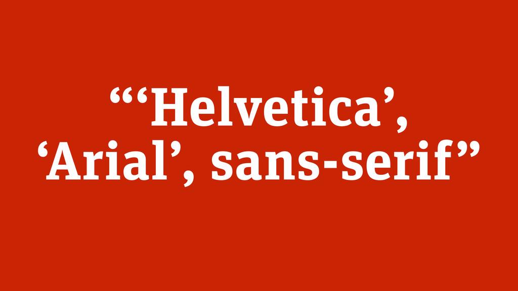 """'Helvetica', 'Arial', sans-serif"""