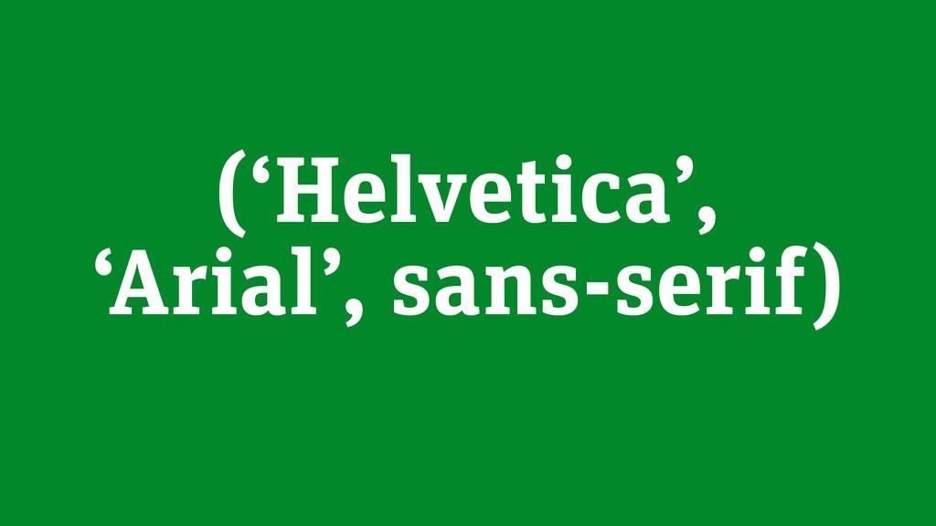 ('Helvetica', 'Arial', sans-serif)