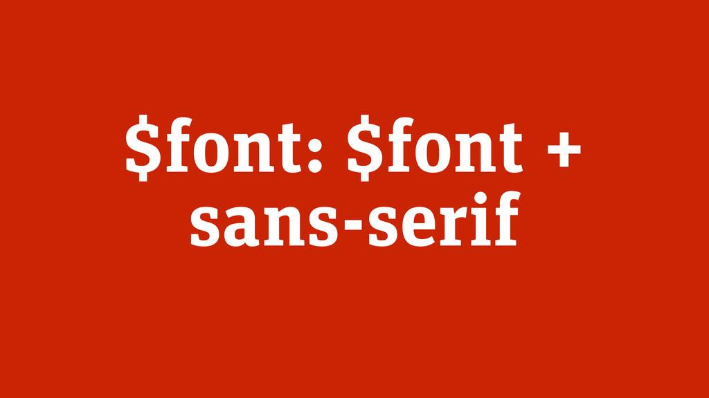 $font: $font + sans-serif