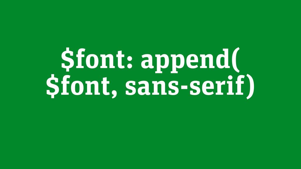 $font: append( $font, sans-serif)