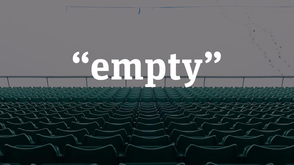 """""""empty"""""""