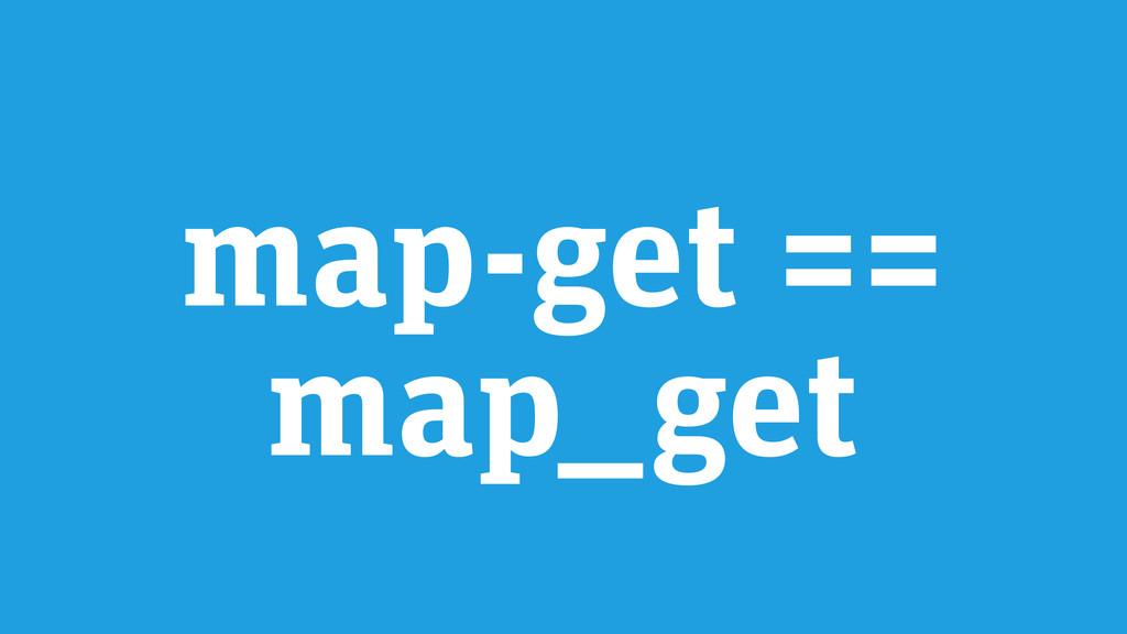map-get == map_get