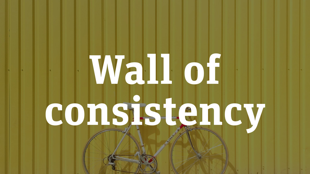 Wall of consistency