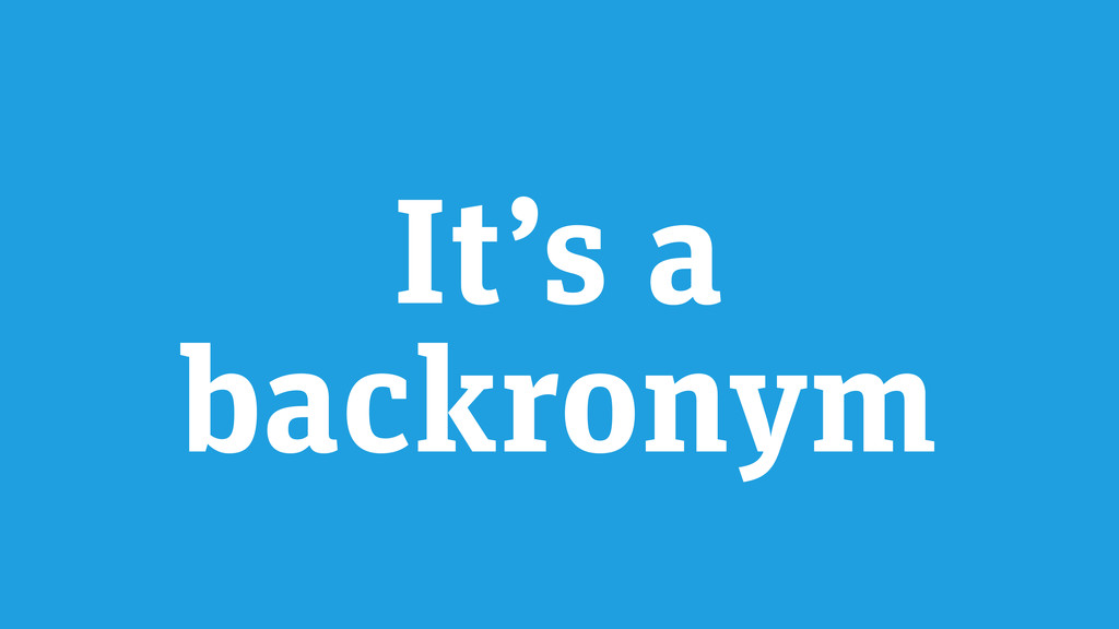 It's a backronym