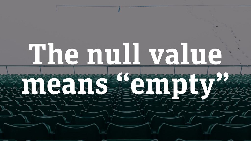 "The null value means ""empty"""