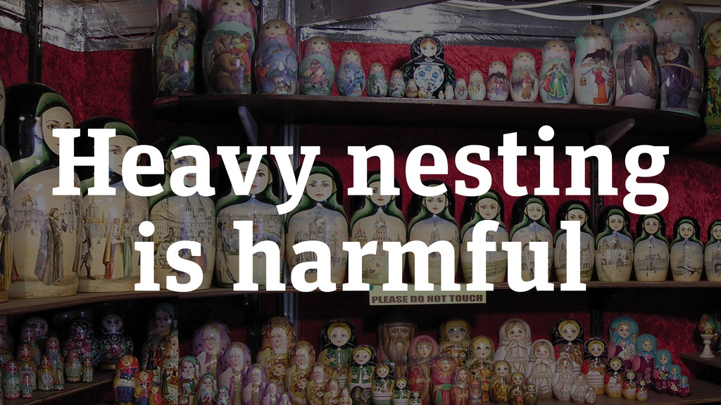 Heavy nesting
