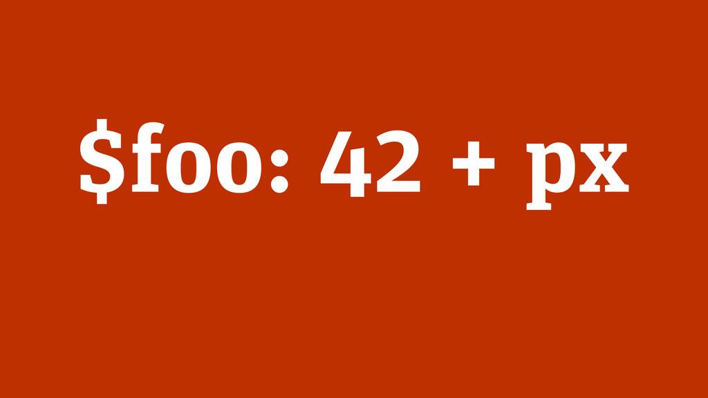 $foo: 42 + px