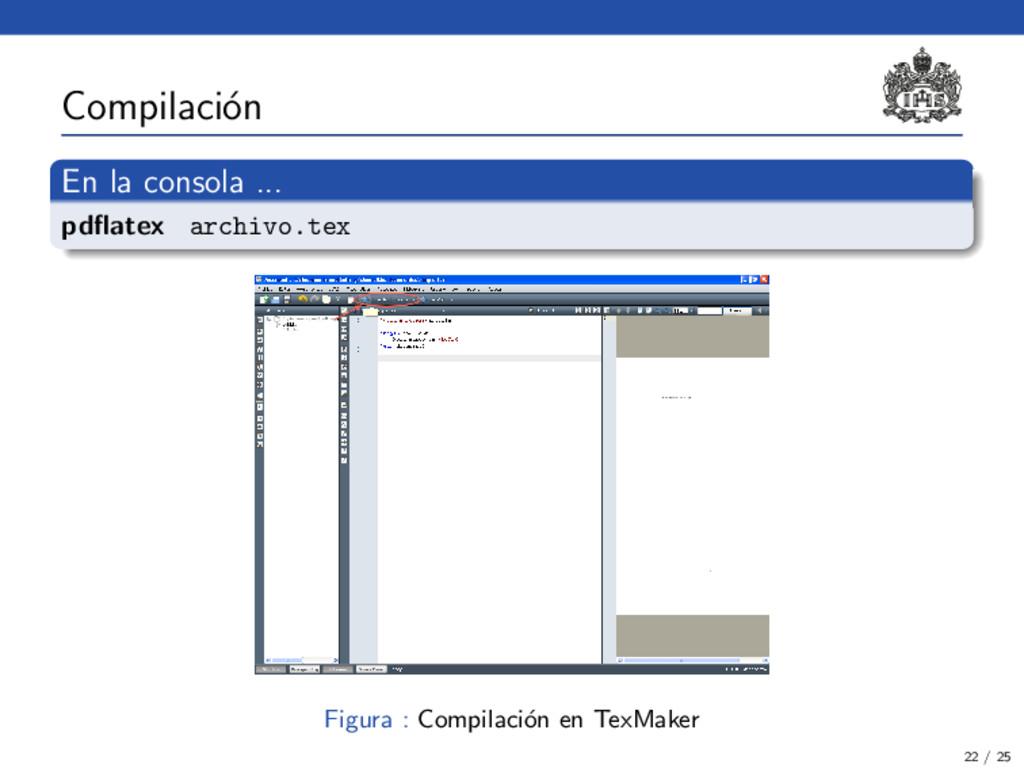 Compilaci´ on En la consola ... pdflatex archivo...