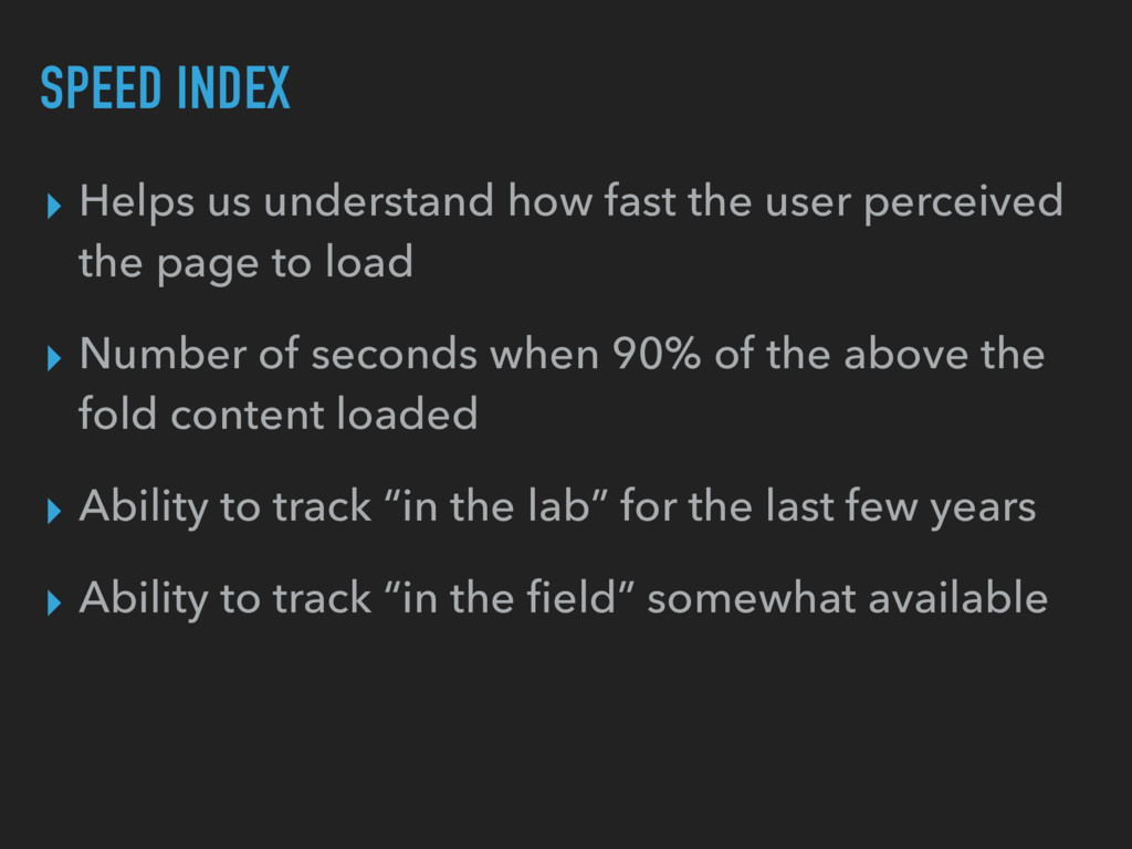 SPEED INDEX ▸ Helps us understand how fast the ...