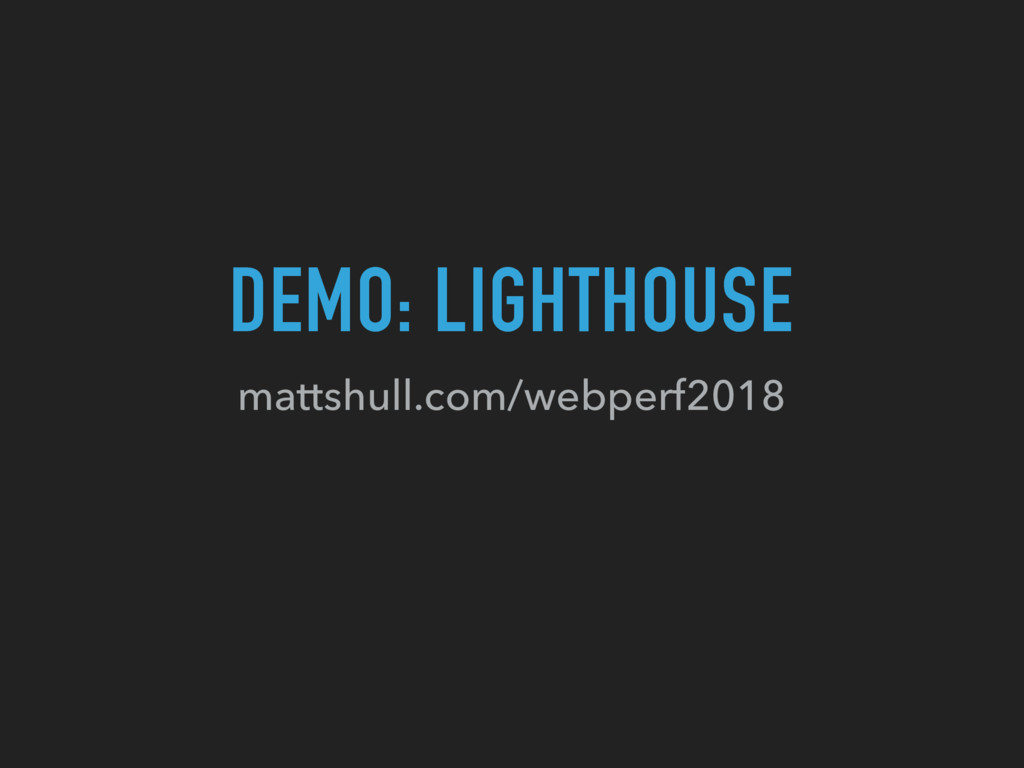 mattshull.com/webperf2018 DEMO: LIGHTHOUSE