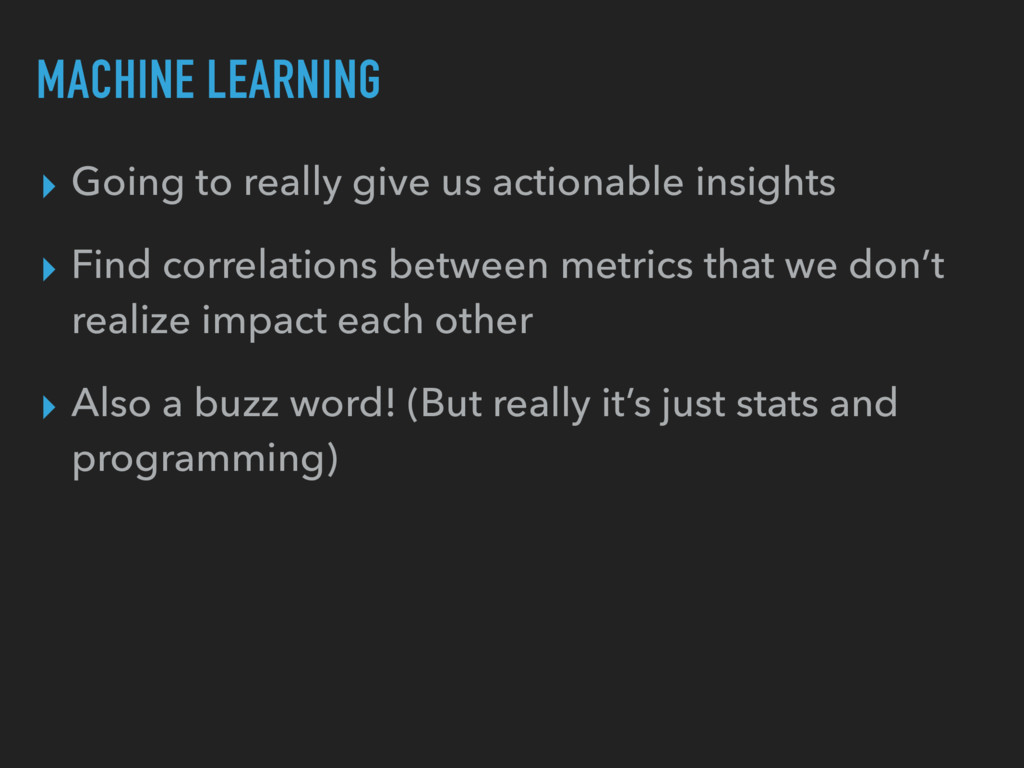 MACHINE LEARNING ▸ Going to really give us acti...