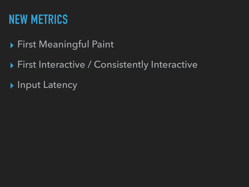 NEW METRICS ▸ First Meaningful Paint ▸ First In...