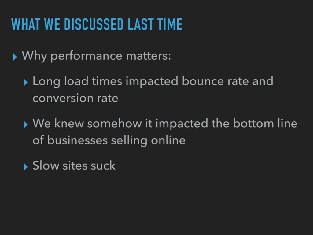 WHAT WE DISCUSSED LAST TIME ▸ Why performance m...
