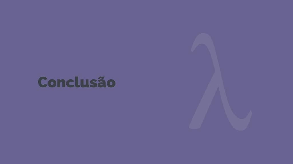 Conclusão λ