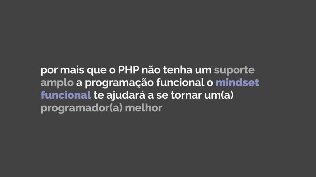 por mais que o PHP não tenha um suporte amplo a...
