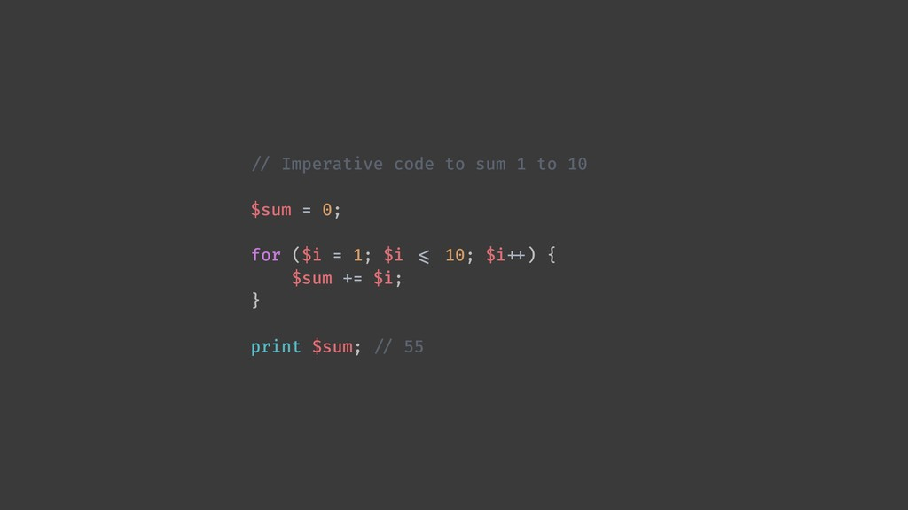!// Imperative code to sum 1 to 10