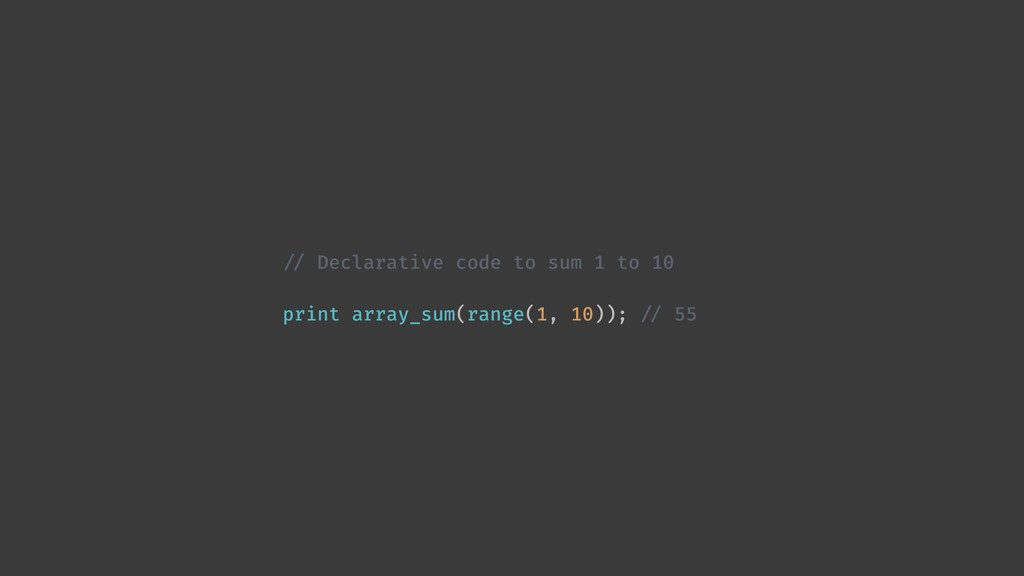 !// Declarative code to sum 1 to 10 print array...