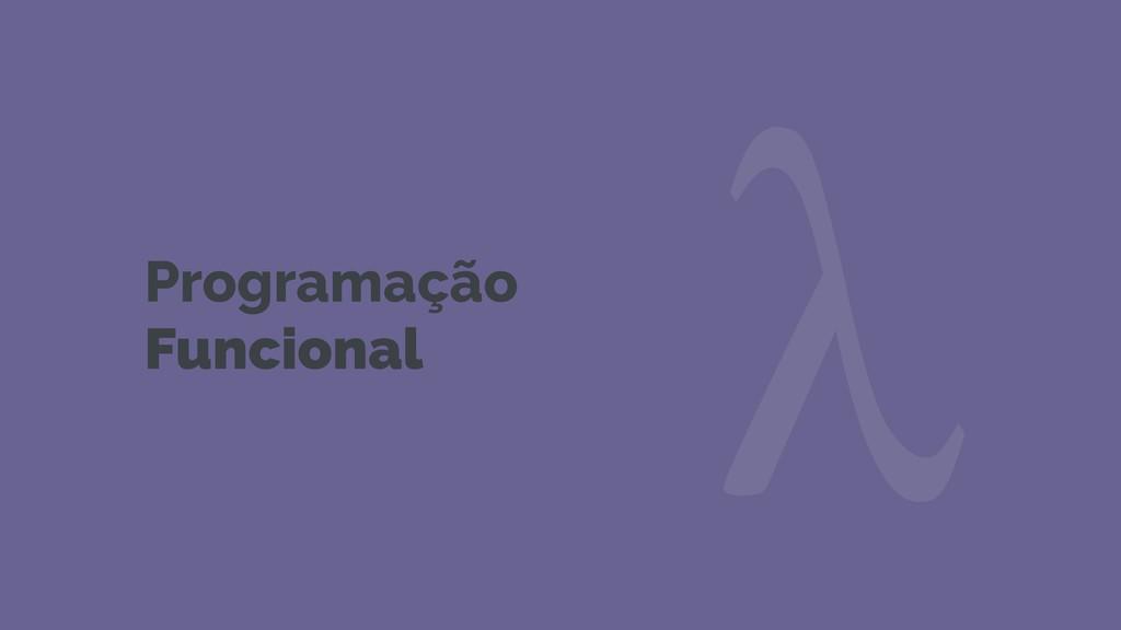 Programação Funcional λ