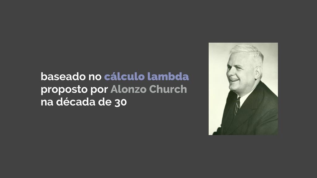 baseado no cálculo lambda proposto por Alonzo C...