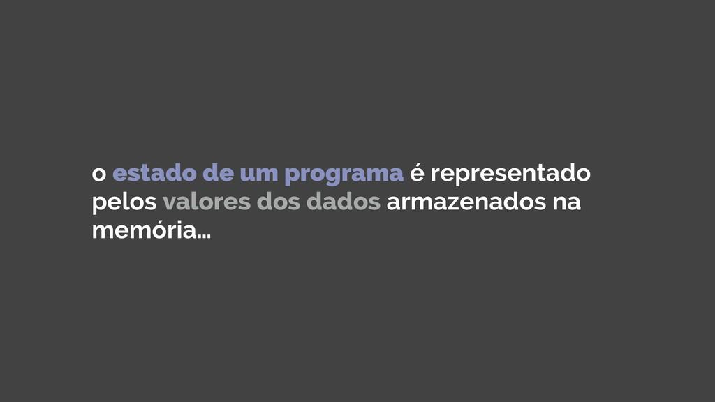 o estado de um programa é representado pelos va...