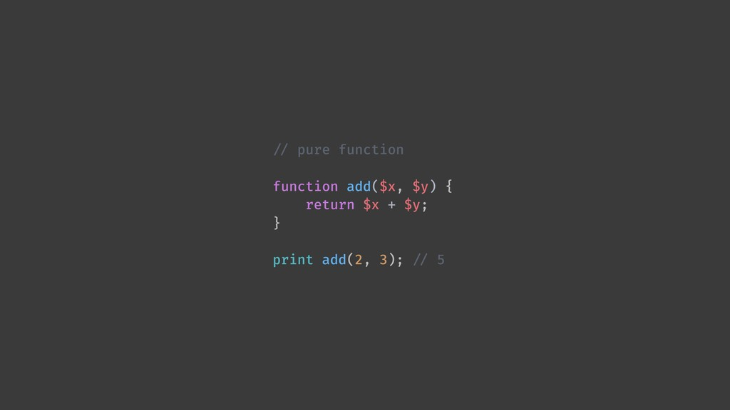 !// pure function function add($x, $y) { return...