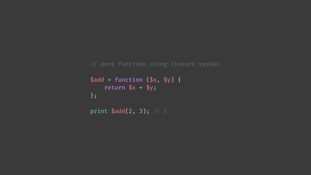 !// pure function using closure syntax $add = f...