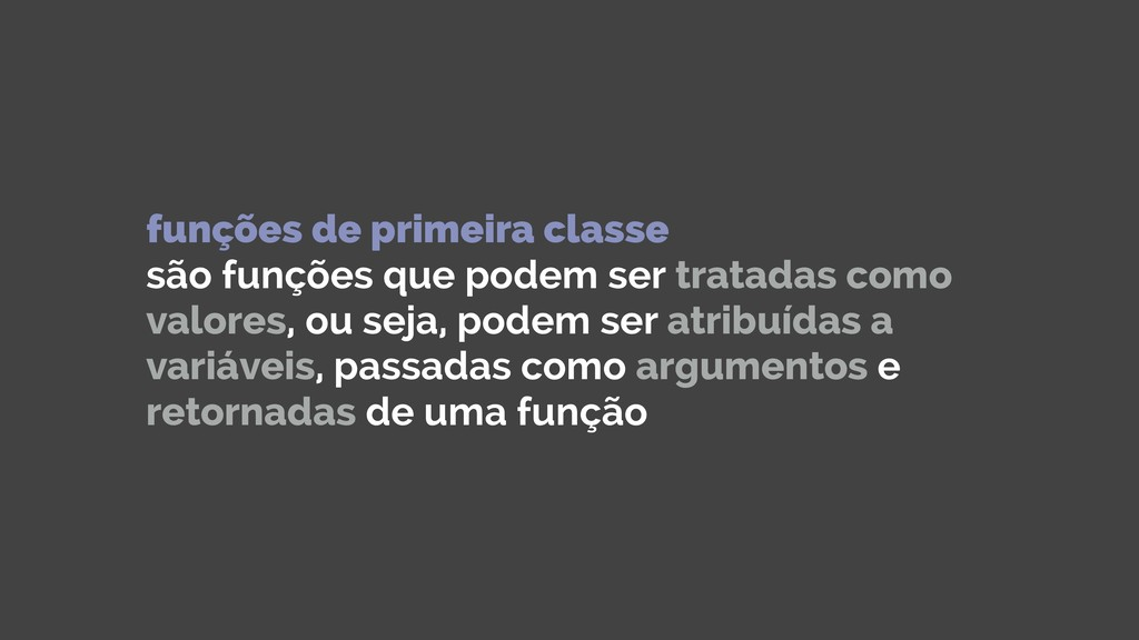 funções de primeira classe são funções que pod...