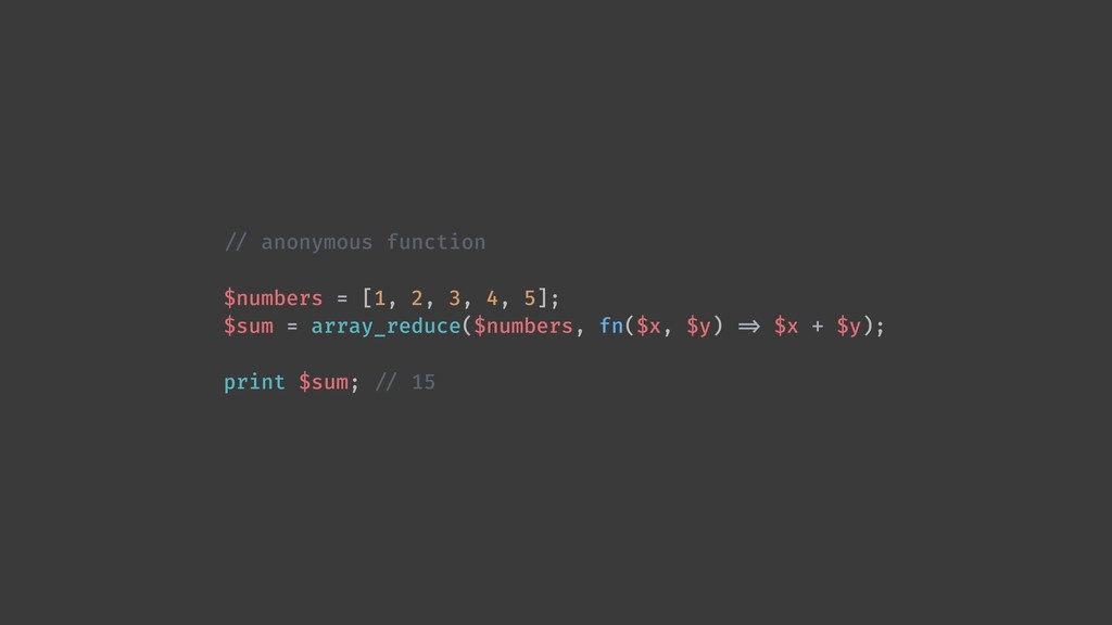 !// anonymous function $numbers = [1, 2, 3, 4, ...