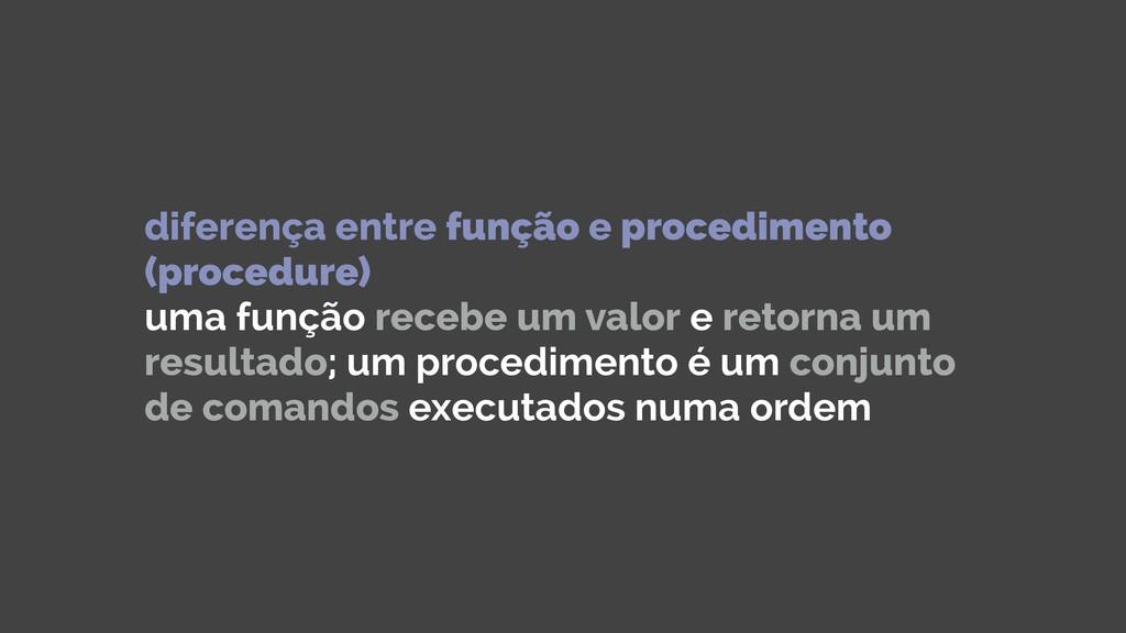 diferença entre função e procedimento (procedur...