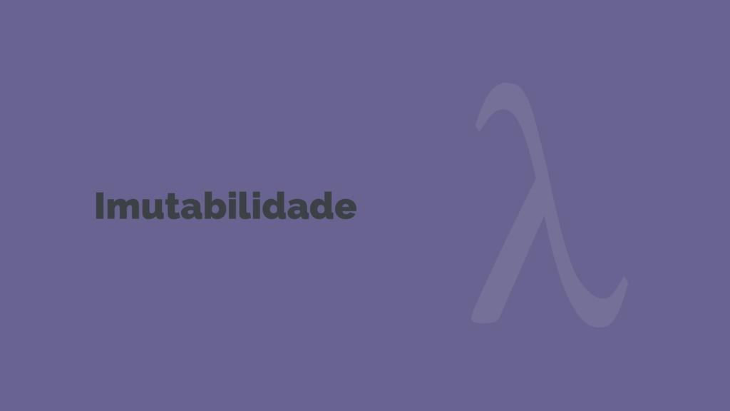 Imutabilidade λ