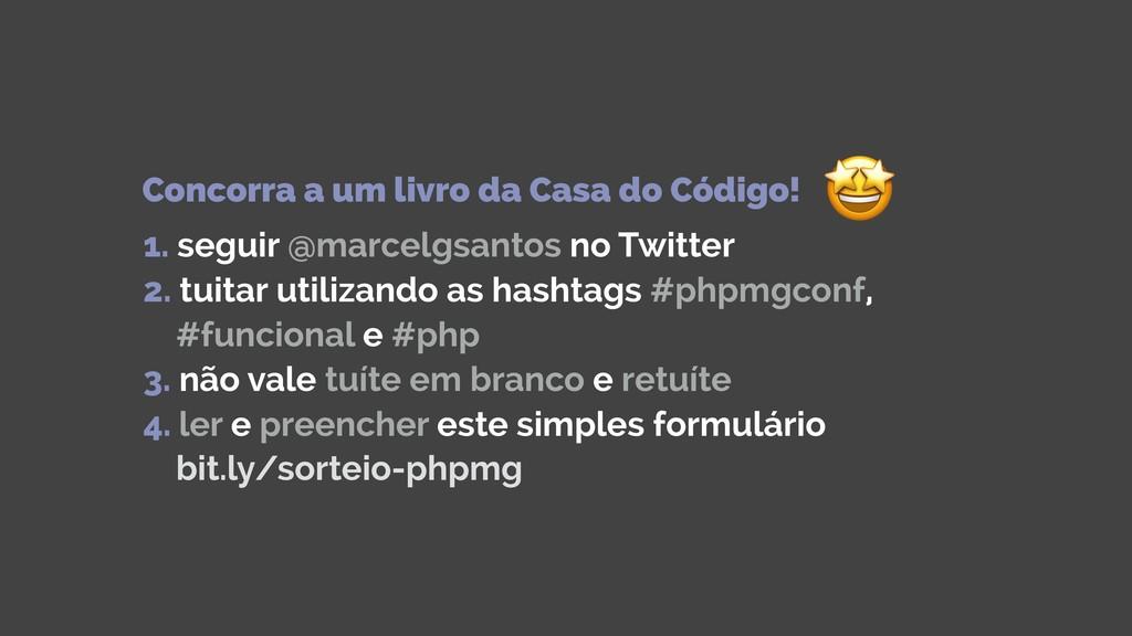 1. seguir @marcelgsantos no Twitter 2. tuitar ...