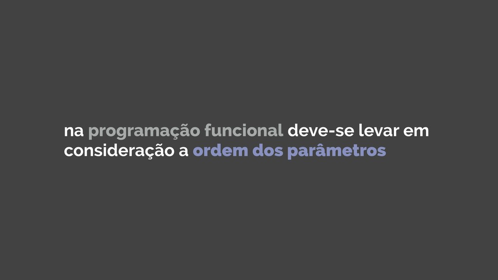 na programação funcional deve-se levar em consi...