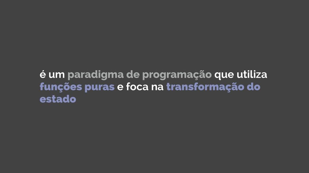é um paradigma de programação que utiliza funçõ...