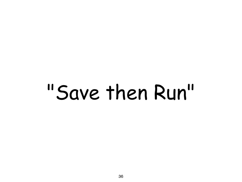 """36 """"Save then Run"""""""